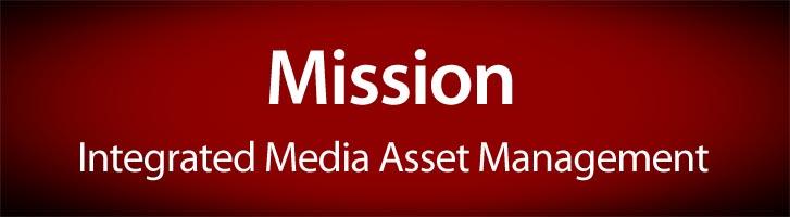 Mission - holistic media and assetmanagement